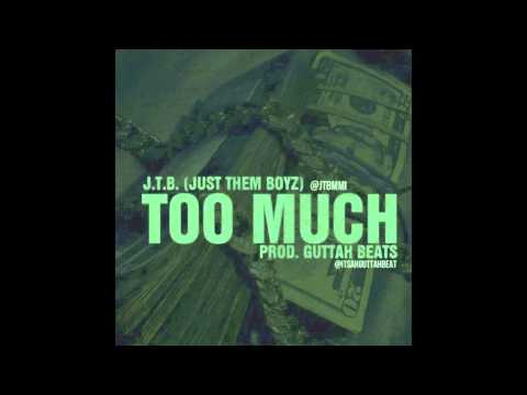 J.T.B. (Just Them Boyz) - Too Much prod. by Guttah Beats