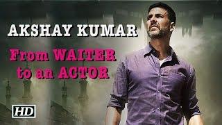 Akshay Kumar: From WAITER to an ACTOR - IANSINDIA