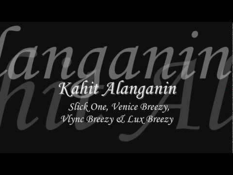 Kahit Alanganin - Slick One, Venice Breezy, Vlync Breezy & Lux Breezy