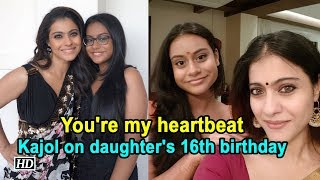 You're my heartbeat: Kajol on daughter's 16th birthday - IANSINDIA
