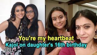 You're my heartbeat: Kajol on daughter's 16th birthday - IANSINDIA