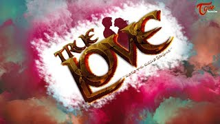 TRUE LOVE | Latest Telugu Short Film 2018 | Directed by Anvesh Puri | TeluguOne TV - YOUTUBE