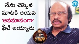 He Felt Insulted By My Words - Siva Nageswara Rao|| Frankly With TNR || Talking Movies - IDREAMMOVIES