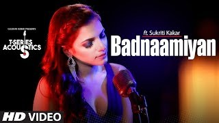 Badnaamiyan Acoustics | Hate Story IV | Sukriti Kakar | Latest Song 2018 - TSERIES