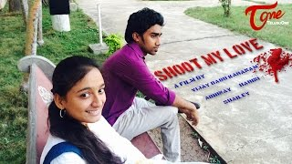 Shoot My Love  | New Telugu Short Film 2015 | By Vijay Babu Karanam - YOUTUBE