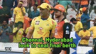 IPL 2018 | Play-offs | Chennai, Hyderabad look to seal final berth - IANSINDIA