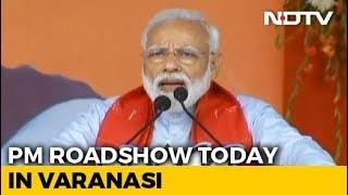 PM Modi's Varanasi Roadshow Today In Mega Prelude To Filing Papers - NDTV