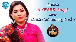 నందుని 5 Years తర్వాత ఎలా చూడలనుకుంటున్నానంటే..! - Geetha Madhuri | Frankly With TNR - IDREAMMOVIES