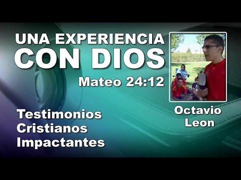 Octavio Leon: UNA EXPERIENCIA CON DIOS - Testimonios Cristianos Impactantes - Estudios Bíblicos -