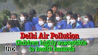 Delhi Air Pollution | Children highly susceptible to health hazards - IANSINDIA
