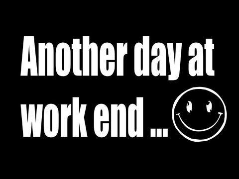 Video: Another day at work end...  - Motivation to demotivation