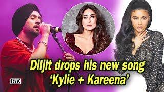 Diljit drops his new 'Kylie + Kareena' song - BOLLYWOODCOUNTRY
