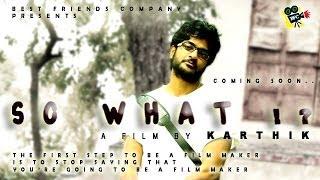 So What !? - A Film By Karthik [ Telugu Comedy Short Film ] - YOUTUBE