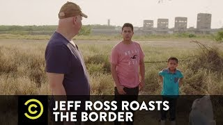 Meeting Migrants at the Border - Jeff Ross Roasts the Border - COMEDYCENTRAL