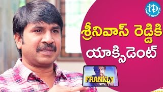 Srinivas Reddy About An Accident || Frankly with TNR || Talking Movies with iDream - IDREAMMOVIES
