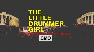 The Little Drummer Girl 360° Experience: The Acropolis - AMC