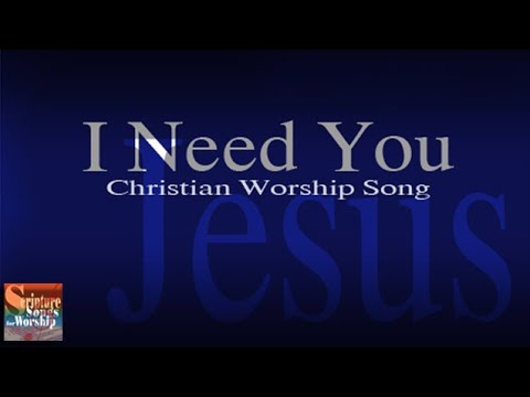 I Need You (Christian Praise Worship Songs with Lyrics)