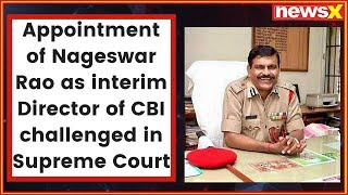 Nageswara Rao's appointment as interim CBI chief challenged in Supreme Court - NEWSXLIVE