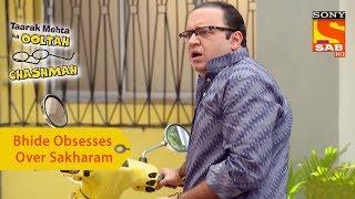 Your Favorite Character | Bhide Obsesses Over Sakharam | Taarak Mehta Ka Ooltah Chashmah - SABTV