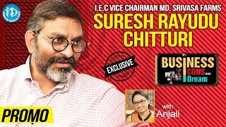 IEC Vice Chairman, MD Srinivasa Farms Suresh Rayudu Chitturi Interview - Promo || Business Icons #7 - IDREAMMOVIES