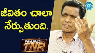 Life teaches to important lessons.. - N Narsinga Rao | Frankly With TNR - IDREAMMOVIES