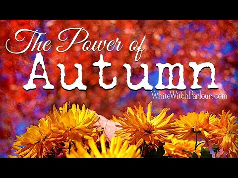 The Power of Autumn ~ The White Witch Parlour