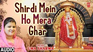 शिर्डी में हो मेरा घर I Shirdi Mein Ho Mera Ghar I UMA SHARMA, New Latest Sai Bhajan,Full Audio Song - TSERIESBHAKTI