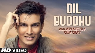 DIL BUDDHU | Jubin Nautiyal, Pawni Pandey | New Hindi Song 2017 | Vishwajeet & Asheema Vardhan - TSERIES