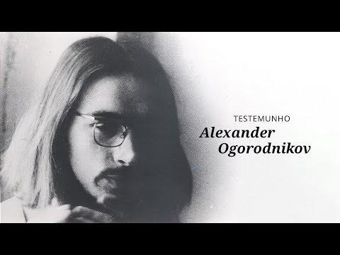 Testemunhos - Alexander Ogorodnikov