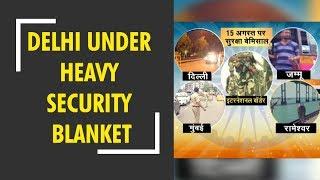 Deshhit: Delhi under heavy security blanket ahead of PM Modi's Independence Day speech - ZEENEWS