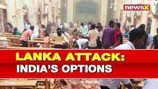 Sri Lanka Bomb Blast hints at growing terror in South Asia, India options - NEWSXLIVE