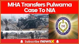 Home Ministry transfers Pulwama case to national investigation agency(NIA) - NEWSXLIVE