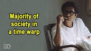 Majority of society in a time warp: Nawazuddin Siddiqui - IANSINDIA