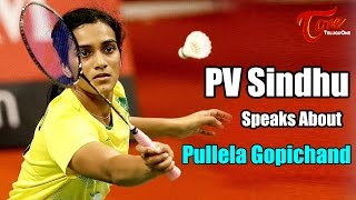 PV Sindhu Speaks About Pullela Gopichand - TELUGUONE