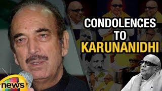 Ghulam Nabi Azad Condolences to DMK Chief Karunanidhi | Mango News - MANGONEWS
