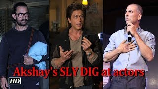 Akshay Kumar takes a SLY DIG at Bollywood actors - IANSLIVE