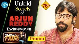 Untold Secrets Of Arjun Reddy - Director Sandeep Reddy Interview - Promo | Frankly With TNR #76 - IDREAMMOVIES