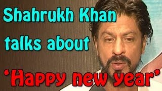 Happy New Year: Shahrukh Khan talks about his next movie