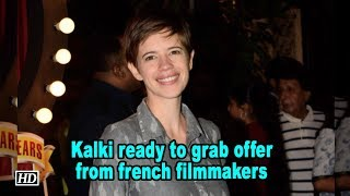Kalki Koechlin ready to grab offer from french filmmakers - IANSINDIA