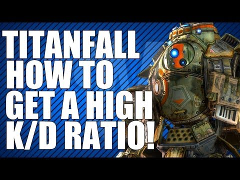 Titanfall: How to Get a High K/D! (Titanfall Multiplayer Tips)