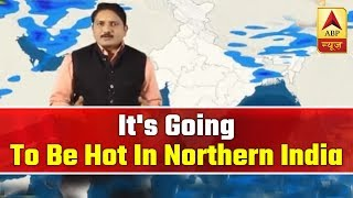 Skymet Weather Report: It is going to be hot in northern India soon - ABPNEWSTV
