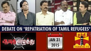 "Aayutha Ezhuthu 31-01-2015 Debate on ""Debate on ""Repatriation of Tamil Refugees"" – Thanthi TV Show"