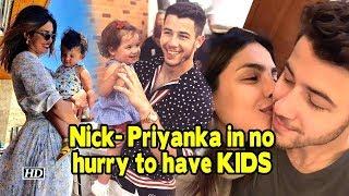 Nick- Priyanka in no hurry to have kids - IANSINDIA