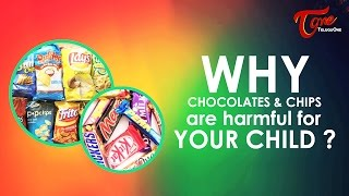 Why Chocolates & Chips Are Harmful For Your Child ? | Right Diet | by Dr. P. Janaki Srinath - TELUGUONE