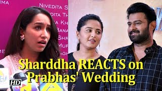 Sharddha Kapoor's REACTION on Prabhas' Wedding - IANSLIVE