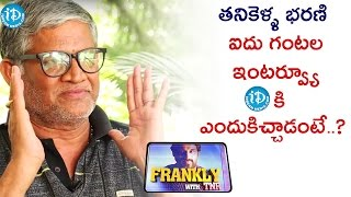 Reason's Behind 5 Hrs Interview With iDream - Tanikella Bharani | Frankly With TNR || Talking Movies - IDREAMMOVIES