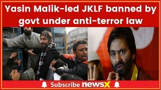 Yasin Malik Led JKLF Banned by Central Government Under Prevention of Unlawful Activities Act - NEWSXLIVE
