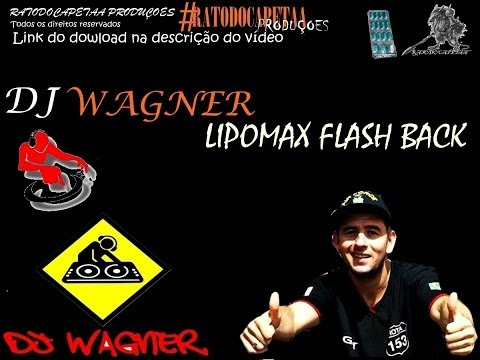 DJ WAGNER - CD LIPOMAX FLASH BACK ( CD COMPLETO ) RESGATANDO AS RARIDADES !!! Inscreva-se