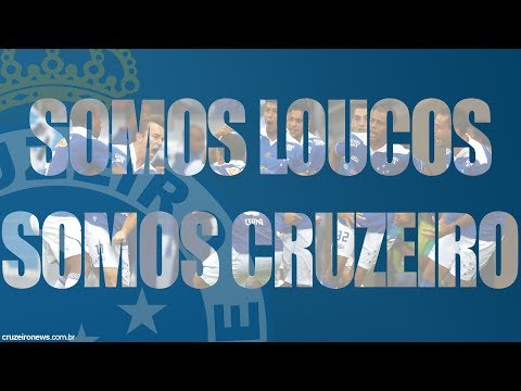 Nós Somos LOUCOS, Somos CRUZEIRO!