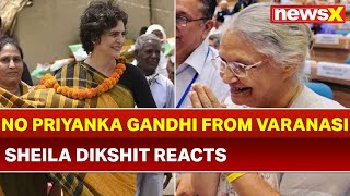 No Priyanka Gandhi from Varanasi; Sheila Dikshit Reacts, Lok Sabha Elections 2019 - NEWSXLIVE